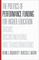 The Politics of Performance Funding for Higher Education: Origins, Discontinuations, and Transformations by Kevin J. Dougherty Rebecca S. Natow(2015-04-03)