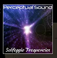 Solfeggio Frequencies by Perceptual Sound