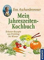 Mein Jahreszeiten-Kochbuch: Kraeuter-Rezepte von Fruehling bis Winter