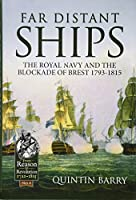 Far Distant Ships: The Royal Navy and the Blockade of Brest 1793-1815 (From Reason to Revolution 1721-1815)