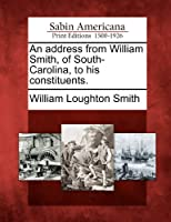 An Address from William Smith, of South-Carolina, to His Constituents.