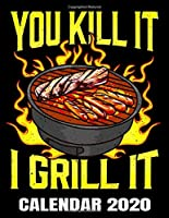 You Kill It I Grill It Calendar 2020: Funny BBQ Calendar - Appointment Planner And Organizer Journal Notebook - Weekly - Monthly - Yearly