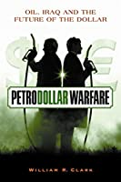 Petrodollar Warfare: Oil, Iraq and the Future of the Dollar