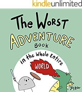 The Worst Adventure Book in the Whole Entire World: A fun and silly children's book for kids and adults about adventure. (Entire World Books 6) (English Edition)