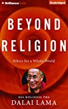 Beyond Religion: Ethics for a Whole World by H. H. Dalai Lama(2016-03-09)