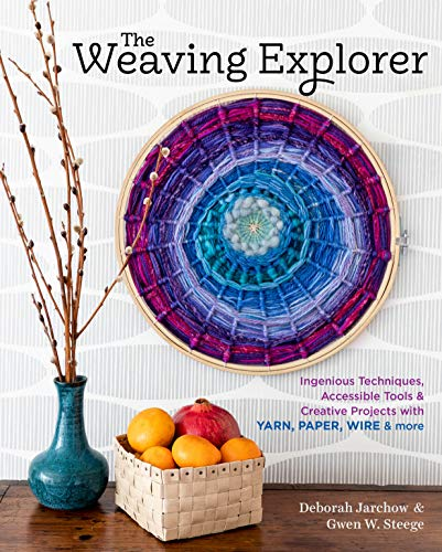 The Weaving Explorer: Ingenious Techniques, Accessible Tools, and Creative Projects for Working with Yarn, Paper, Wire, and More (English Edition)