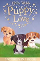 Puppy Love: Lucy the Poorly Puppy, Jess the Lonely Puppy, Ellie the Homesick Puppy (Holly Webb Animal Stories)