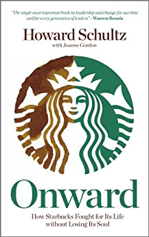 Onward: How Starbucks Fought For Its Life without Losing Its Soul by [Schultz, Howard]