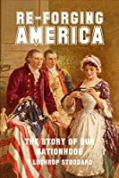 Re-Forging America: The Story of Our Nationhood