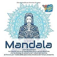 Libro da colorare Mandala - La felicità non è un sostantivo ma un verbo difettivo, che si coniuga al passato per mezzo del ricordo, al futuro per mezzo della speranza, e manca del tempo presente.