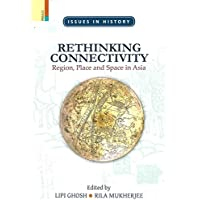 Rethinking Connectivity: Region, Place and Space in Asia (English Edition)