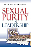 Sexual Purity in Leadership: You Cannot Go to Sleep on the Laps of Delilah and Hope to Wake Up in Abraham's Bossom