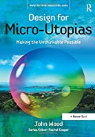 Design for Micro-Utopias: Making the Unthinkable Possible (Design for Social Responsibility)