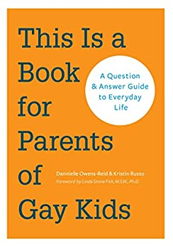 This is a Book for Parents of Gay Kids: A Question & Answer Guide to Everyday Life by [Owens-Reid, Dannielle, Russo, Kristin]
