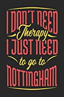I Don't Need Therapy I Just Need To Go To Nottingham: Nottingham Notebook | Nottingham Vacation Journal | Handlettering | Diary I Logbook | 110 Journal Paper Pages | Nottingham Buch 6 x 9