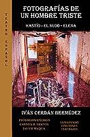 Fotografías de un hombre triste : Hastío ; El nudo ; Elena