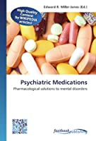 Psychiatric Medications: Pharmacological solutions to mental disorders