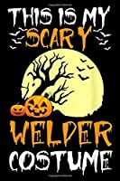 This Is My Scary Welder Costume: Halloween This Is My Scary Welder Costume Journal/Notebook Blank Lined Ruled 6x9 100 Pages
