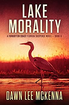 Lake Morality (The Forgotten Coast Florida Suspense Series Book 8) by [McKenna, Dawn Lee]