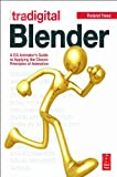 Tradigital Blender: A CG Animator's Guide to Applying the Classical Principles of Animation -