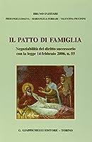 Il patto di famiglia. Negoziabilità del diritto successorio con la legge 14 febbraio 2006, n. 55