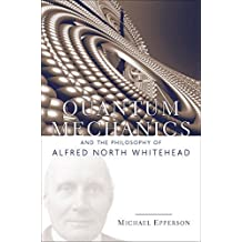 Quantum Mechanics and the Philosophy of Alfred North Whitehead (American Philosophy Book 14)
