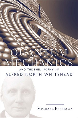 Quantum Mechanics and the Philosophy of Alfred North Whitehead (American Philosophy Book 14) (English Edition)