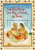 A Teardrop on the Cheek of Time: The Story of the Taj Mahal