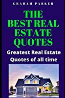 The best Real Estate Quotes: Greatest Real Estate Quotes of all time (Wealth, Properties and investment)