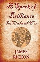 A Spark of Brilliance: The Clockwork War