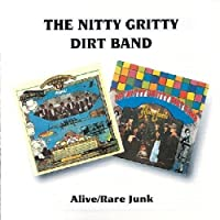 Alive/Rare Junk / Nitty Gritty Dirt Band by Nitty Gritty Dirt Band (1996-01-01)