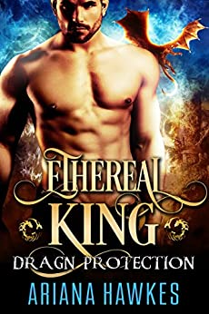 Ethereal King: Dragon Shifter Romance (In Dragn Protection Book 1) by [Hawkes, Ariana]