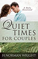 Quiet Times for Couples by H. Norman Wright(2011-01-01)