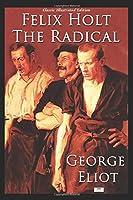 Felix Holt, The Radical (Illustrated Edition)