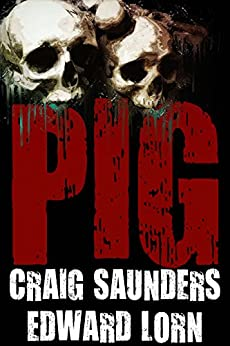 Pig: A Tale of Survival Horror by [Saunders, Craig, Lorn, Edward]