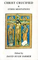 Christ Crucified and Other Meditations of a Durham Hermit