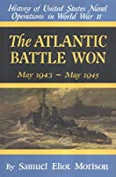 The Atlantic Battle Won (History of United States Naval Operations in World War II)