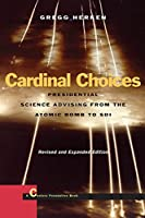 Cardinal Choices: Presidential Science Advising from the Atomic Bomb to SDI. Revised and Expanded Edition (Stanford Nuclear Age Series)