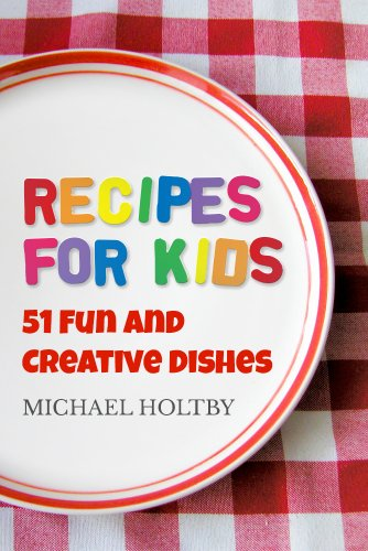Download Recipes for Kids: 51 Fun and Creative Dishes (English Edition) B00CWG1LSA