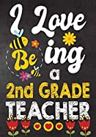 I Love Being 2nd Grade  Teacher: Teacher Notebook , Journal or Planner for Teacher Gift,Thank You Gift to Show Your Gratitude During Teacher Appreciation Week