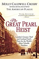 The Great Pearl Heist: London's Greatest Thief and Scotland Yard's Hunt for the World's Most Valuable N ecklace