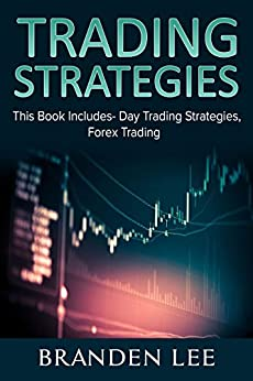 Trading Strategies: This Book Includes- Day Trading Strategies, Forex Trading by [Lee, Branden]