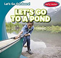 Let's Go to a Pond (Let's Go Outdoors!: Early Reader)