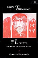 From Thinking to Living: The Work of Rudolf Steiner