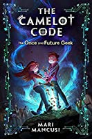 The Camelot Code, Book #1 The Once and Future Geek (The Camelot Code, Book #1)