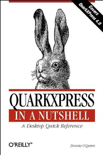 Quarkxpress in a Nutshell: A Desktop Quick Reference (Nutshell Handbook)