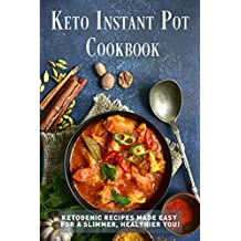 Keto Instant Pot Cookbook: Ketogenic Recipes Made Easy for a Slimmer, Healthier You!