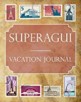 Superagui Vacation Journal: Blank Lined Superagui (Brazil) Travel Journal/Notebook/Diary Gift Idea for People Who Love to Travel