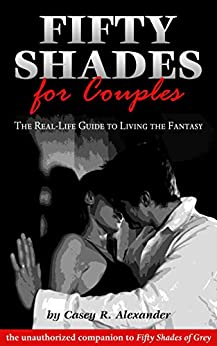 Fifty Shades for Couples: The Real-Life Guide to Living the Fantasy by [Alexander, Casey R.]