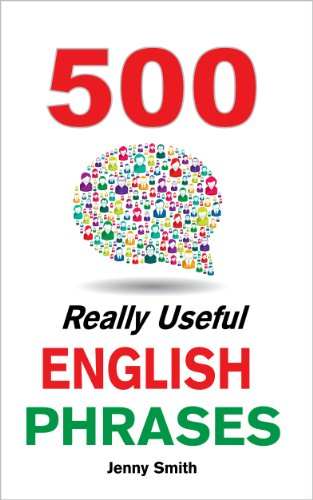 Download 500 Really Useful English Phrases.: From Intermediate to Advanced (150 Really Useful English Phrases Book 4) (English Edition) B00IBND014
